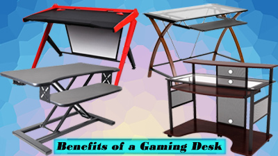 Benefits of a Gaming Desk