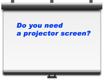 Do you need a projector screen?