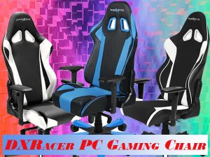 A Review of DXRacer, The Best PC Gaming Chair Brand