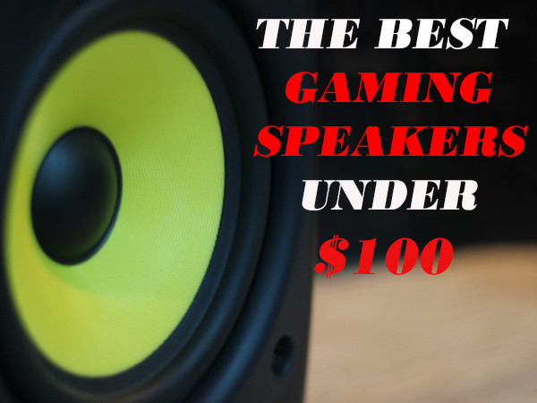 Top 5 Gaming Speakers Under $100