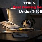 TOP 5 Best Gaming Desks Under $100
