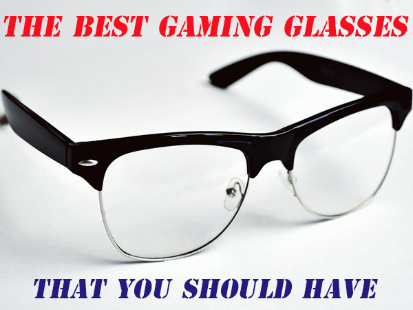 Best Gaming Glasses to buy in 2018